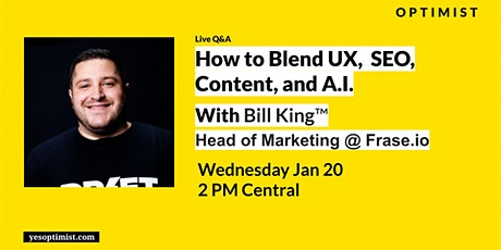How to Blend UX,  SEO, Content, and A.I. with Bill King tickets