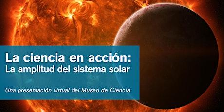 La ciencia en acción: La amplitud del sistema solar tickets