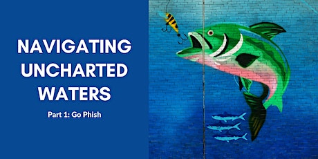 Navigating Uncharted Waters Part 1: Go Phish tickets
