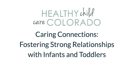 Caring Connections: Fostering Strong Relationships with Infants & Toddlers tickets