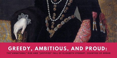 Greedy, Ambitious, and Proud: The Rise and Fall of the Countess of Arran tickets