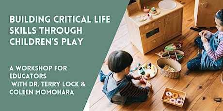Building Critical Life Skills Through Play: A Workshop For Educators tickets
