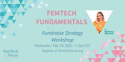 Feb 10th,  FemTech Fundamentals – Fundraise Strategy Workshop