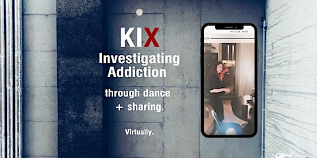 Online: KIX | Investigating Addiction through movement and sharing tickets