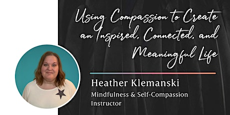 Using Compassion to Create an Inspired, Connected, and Meaningful Life entradas