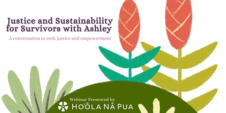 Justice and Sustainability for Survivors with Ashley Maha'a tickets