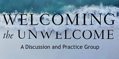 Welcoming the Unwelcome - A Book Discussion and Practice Group tickets