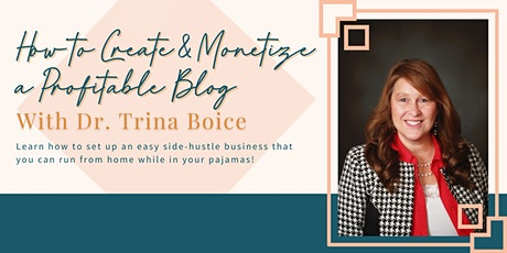 How to Create & Monetize a Profitable Blog With Dr. Trina Boice tickets