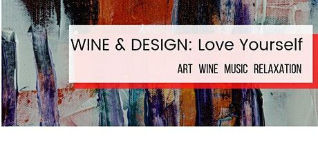 Wine & Design: Love Yourself - Painting Session I tickets