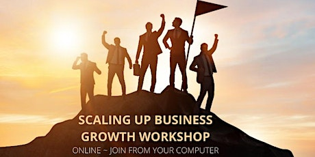 Virtual Scaling Up Business Growth Workshop - 8:30 AM - 12:30 PM tickets