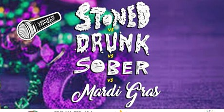 Stoned vs Drunk vs Sober vs Mardi Gras - A Stand Up Comedy Show Feb. 12th tickets