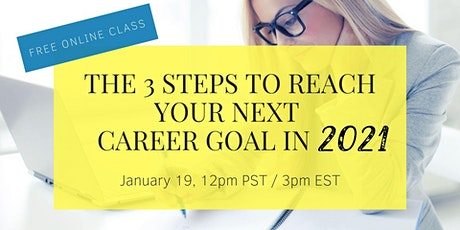 The 3 Steps to Reach Your Next Career Goal in 2021 tickets