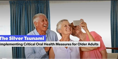 Dental CE Webinar:  The Silver Tsunami - Oral Health - Older Adults tickets