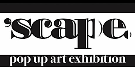 'scape opening night — pop up art exhibition tickets