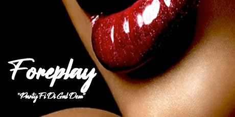 "Foreplay ""Party Fi Di Gal Dem"" tickets"