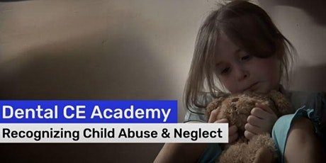 Free Dental CE Webinar:  Recognizing Child Abuse and Neglect tickets