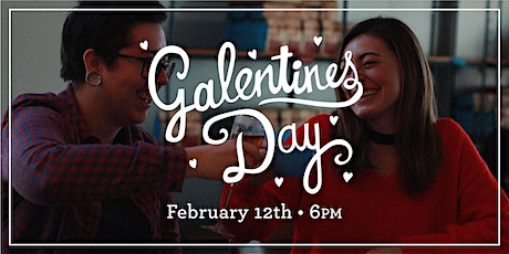 February 12th Galentine's Day @ 6pm tickets