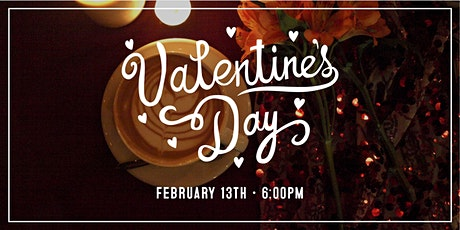 Saturday, February 13th  Valentine's Day Seating @ 6pm tickets