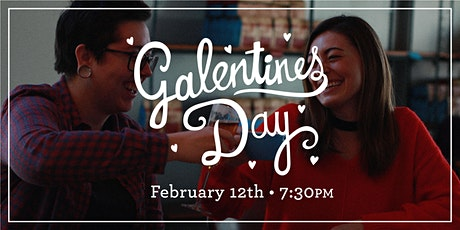 February 12th Galentine's Day @ 7:30pm tickets