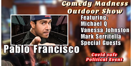 Pablo Francisco and Special Guests Covid Safe- Comedy Madness Outdoor Show tickets