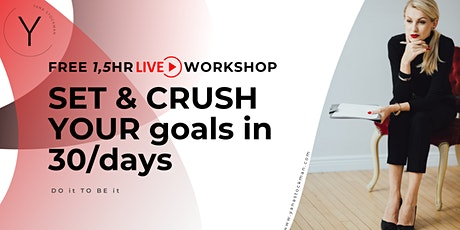 Set & Crush Your  Goals in 30 Days, Online LIVE Free Workshop tickets