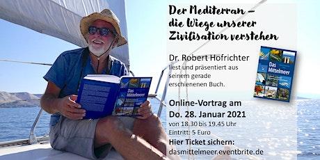 Der Mediterran – die Wiege unserer Zivilisation verstehen / Online-Vortrag Tickets
