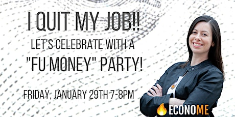 """I Quit My Job! Let's Celebrate with a """"FU Money"""" Party tickets"""