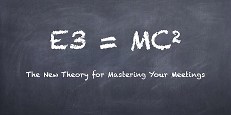E=MC Squared:  The New Theory for Mastering Your Meetings tickets