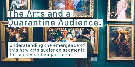 The Arts and A Quarantine Audience. tickets