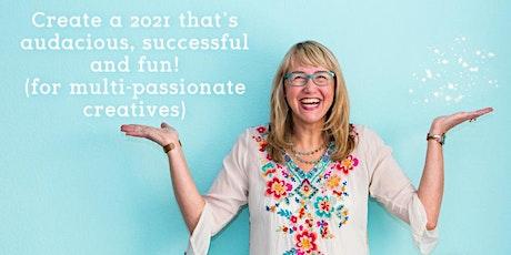 Make 2021 Audacious, Successful & Fun (For Multi-Passionate Creatives) tickets