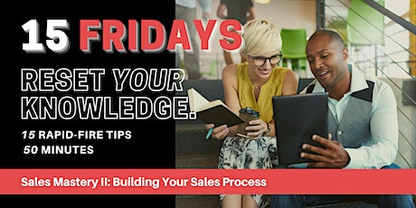 15 Fridays  |  Sales Mastery II: Building Your Sales Process tickets