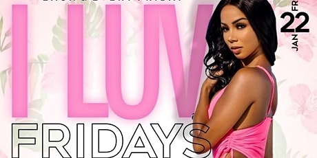 "I LUV FRIDAYS ""BUSS IT EDITION"" tickets"