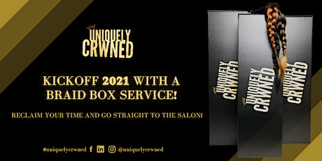 Uniquely Crwned: Kickoff 2021 With a Braid Box Service! tickets