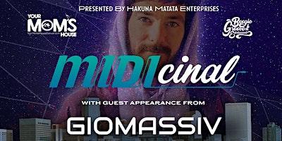 MIDIcinal w/ Giomassiv (Early Show)