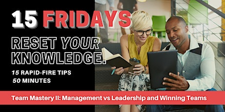 15 Fridays  |  Team Mastery II: Management vs Leadership and Winning Teams tickets