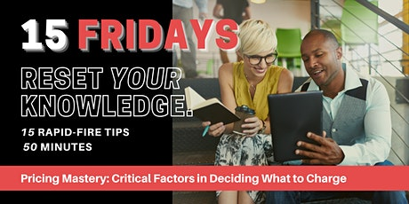 15 Fridays  |  Pricing Mastery: Critical Factors in Deciding What to Charge tickets