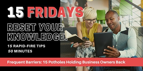15 Fridays  |  Frequent Barriers: 15 Potholes Holding Business Owners Back tickets