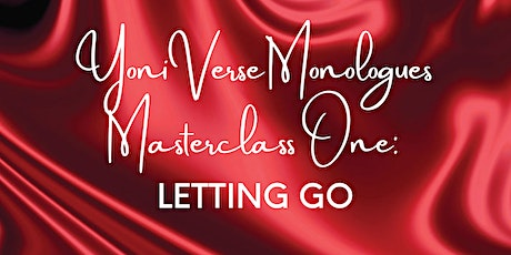 YoniVerse Monologues Masterclass: LETTING GO tickets