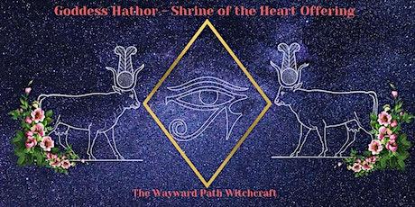 Goddess Hathor - Shrine of the Heart Offering tickets