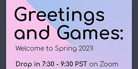 Greetings and Games: Welcome to Spring 2021! tickets