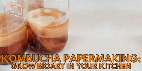 Kombucha Papermaking: Grow Bioart in Your Kitchen tickets