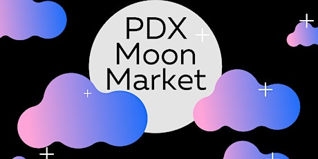 PDX Moon Market, Love Edition Feb. 12 + 13 tickets