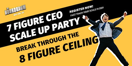 7 Figure CEO Scale Up Party: Break Through the 8 Figure Ceiling tickets