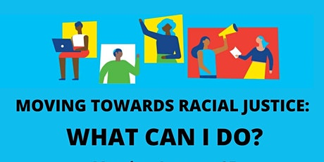 Moving Towards Racial Justice: What Can I Do? tickets