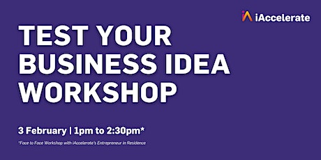 Test Your Business Idea - 3 February 2021 - 1:00pm - 2:30pm tickets