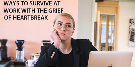 Ways to Survive at Work with the Grief of Heartbreak tickets