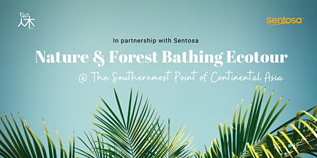 Forest Bathing Ecotour @ Southernmost Point of Continental Asia (Jan 2021) tickets