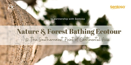 Forest Bathing Ecotour @ Southernmost Point of Continental Asia (Feb 2021) tickets