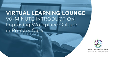 Virtual Learning Lounge - Improving Workplace Culture in Primary Care. tickets