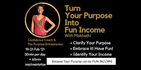 Turn Your Purpose Into Fun Income tickets